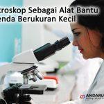 Fungsi Mikroskop Sebagai Alat Bantu Melihat Benda Berukuran Kecil