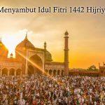 Menyambut Idul Fitri 1442 Hijriyah