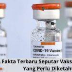 Fakta Terbaru Seputar Vaksin Sinovac Yang Perlu Diketahui