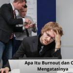 Apa Itu Burnout dan Cara Mengatasinya?