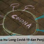 Apa Itu Long Covid-19 dan Penjelasannya