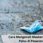 Cara Mengenali Masker Medis Palsu di Pasaran